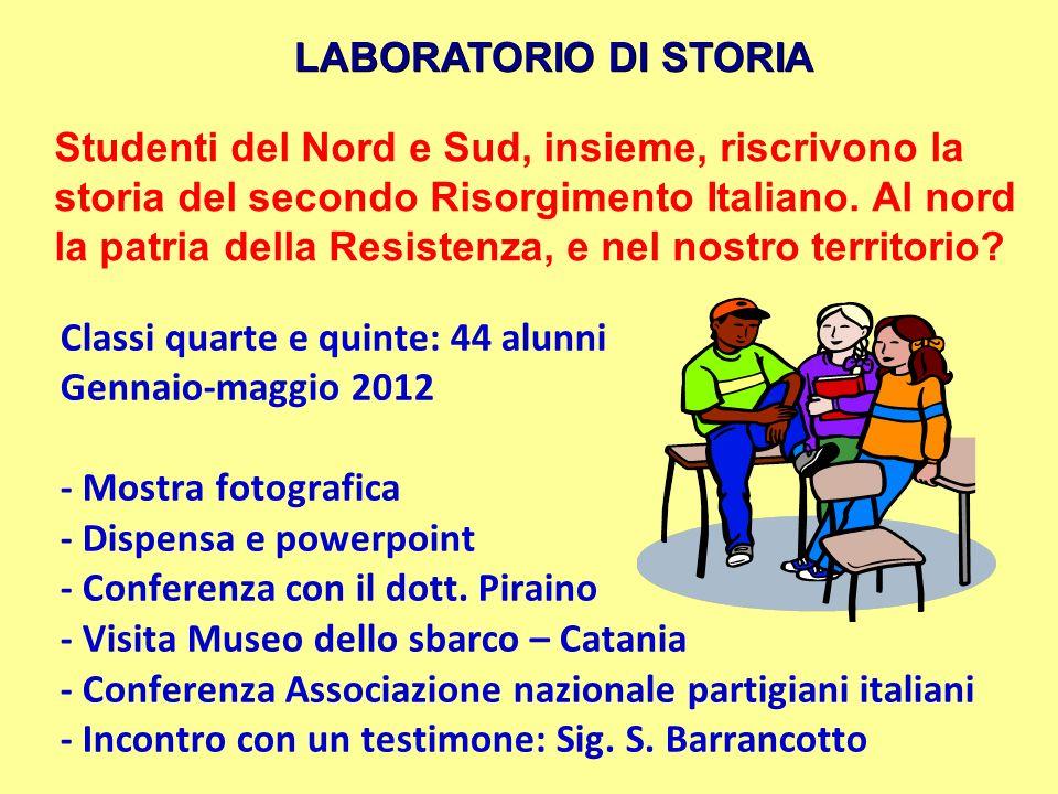LABORATORIO DI STORIA Studenti del Nord e Sud, insieme, riscrivono la storia del secondo Risorgimento Italiano. Al nord la patria della Resistenza, e