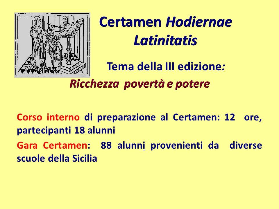 Certamen Hodiernae Latinitatis Tema della III edizione: Ricchezza povertà e potere Corso interno di preparazione al Certamen: 12 ore, partecipanti 18