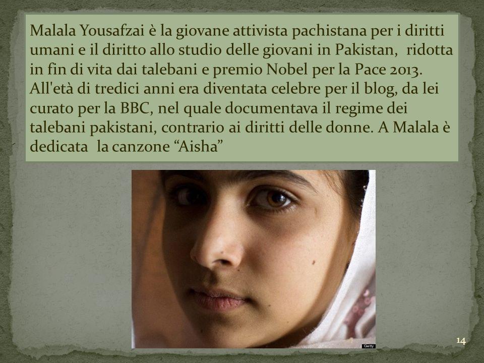 Malala Yousafzai è la giovane attivista pachistana per i diritti umani e il diritto allo studio delle giovani in Pakistan, ridotta in fin di vita dai talebani e premio Nobel per la Pace 2013.