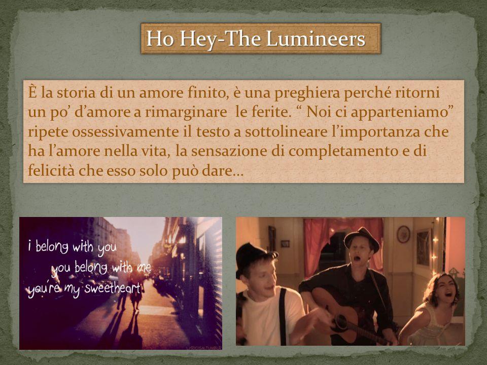 Ho Hey-The Lumineers È la storia di un amore finito, è una preghiera perché ritorni un po damore a rimarginare le ferite.