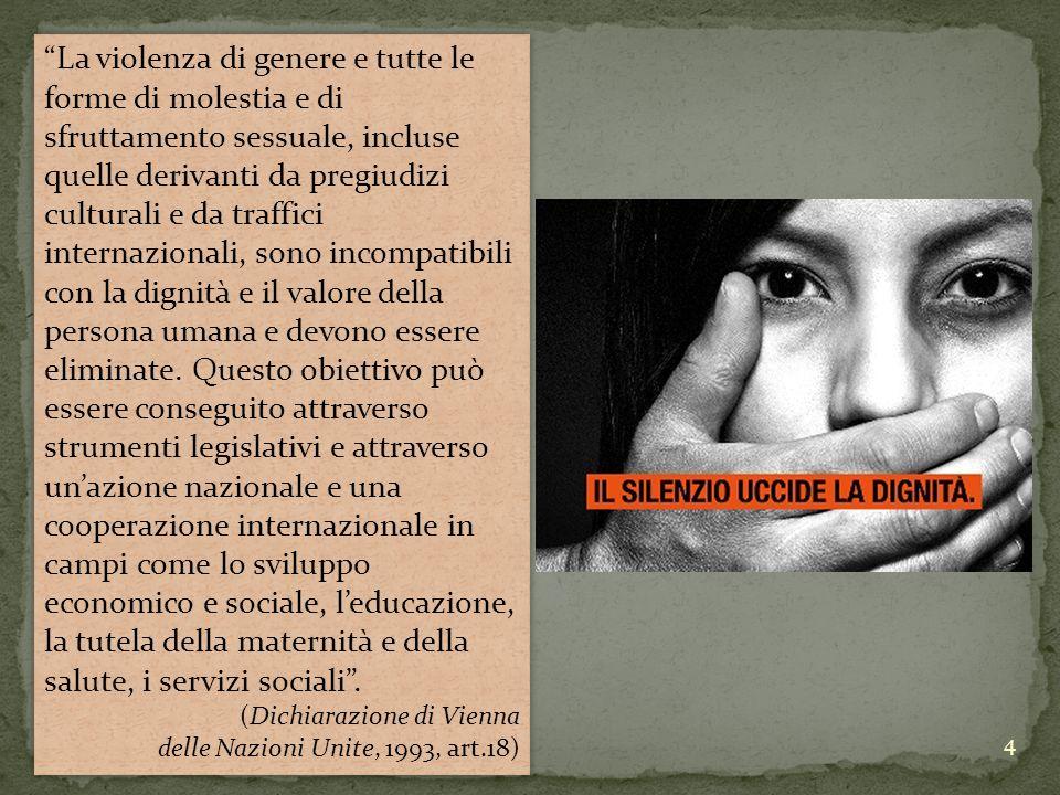 La violenza di genere e tutte le forme di molestia e di sfruttamento sessuale, incluse quelle derivanti da pregiudizi culturali e da traffici internazionali, sono incompatibili con la dignità e il valore della persona umana e devono essere eliminate.