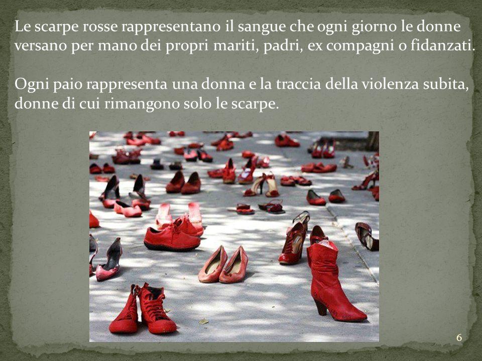 Le scarpe rosse rappresentano il sangue che ogni giorno le donne versano per mano dei propri mariti, padri, ex compagni o fidanzati.