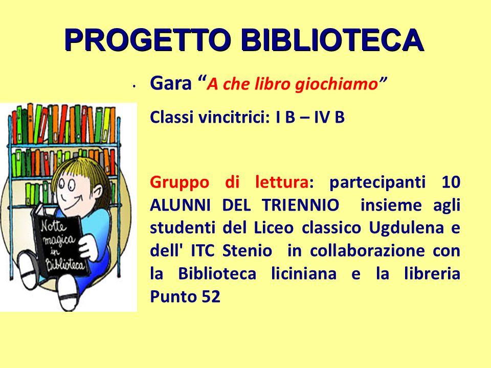 PROGETTO BIBLIOTECA Gara A che libro giochiamo Classi vincitrici: I B – IV B Gruppo di lettura: partecipanti 10 ALUNNI DEL TRIENNIO insieme agli stude