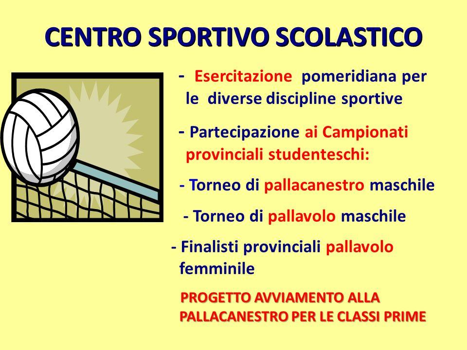 CENTRO SPORTIVO SCOLASTICO - Esercitazione pomeridiana per le diverse discipline sportive - Partecipazione ai Campionati provinciali studenteschi: - T