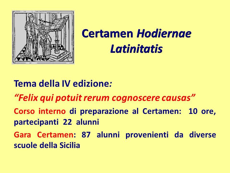 Certamen Hodiernae Latinitatis Tema della IV edizione: Felix qui potuit rerum cognoscere causas Corso interno di preparazione al Certamen: 10 ore, par