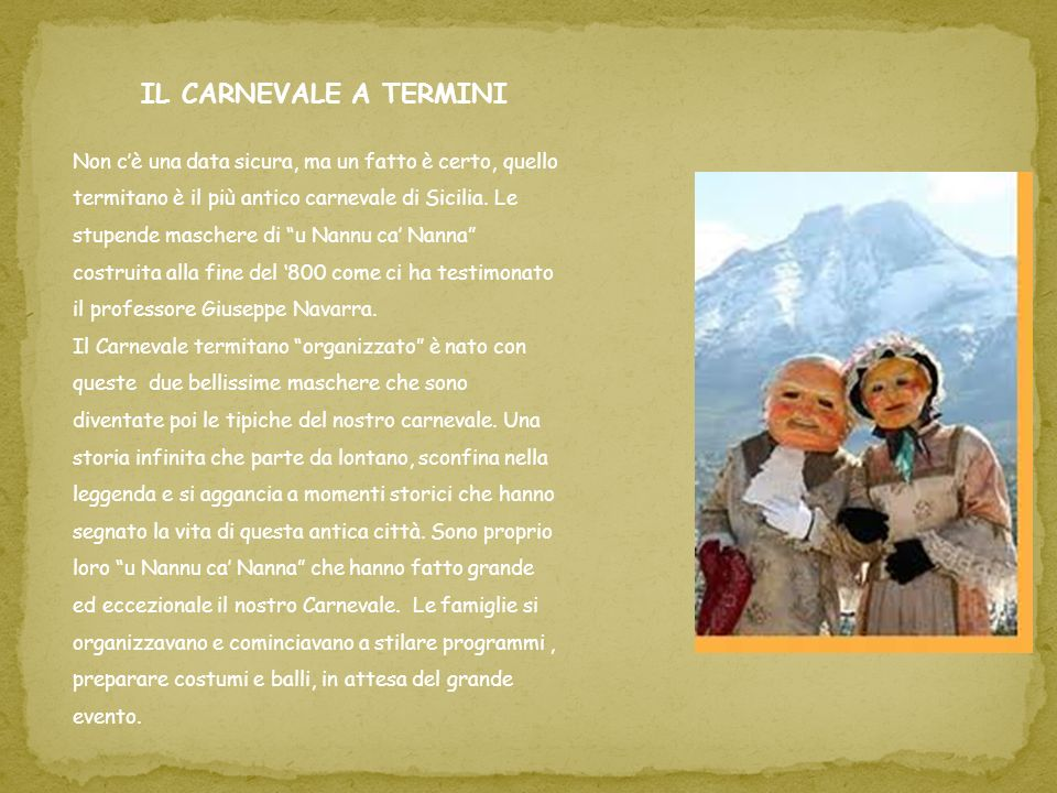 There isnt a certain date, but a thing is sure, the Carnival of Termini Imerese is the most ancient Carnival of Sicily.
