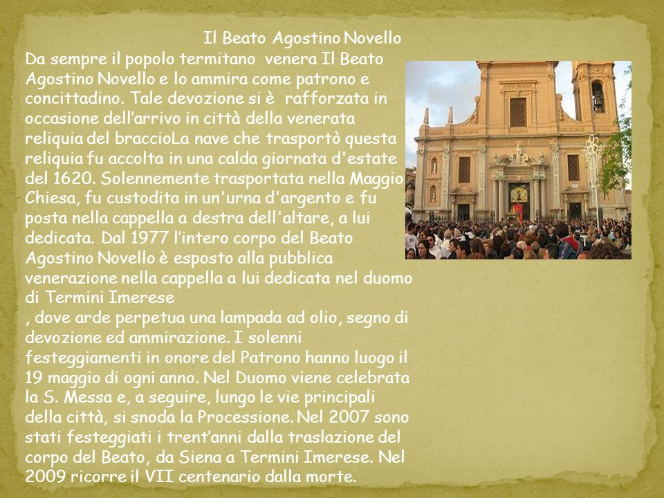 Blessed Agostino Novello The people of Termini always worship the Blessed Agostino Novello and admire him as a patron and fellow citizen.
