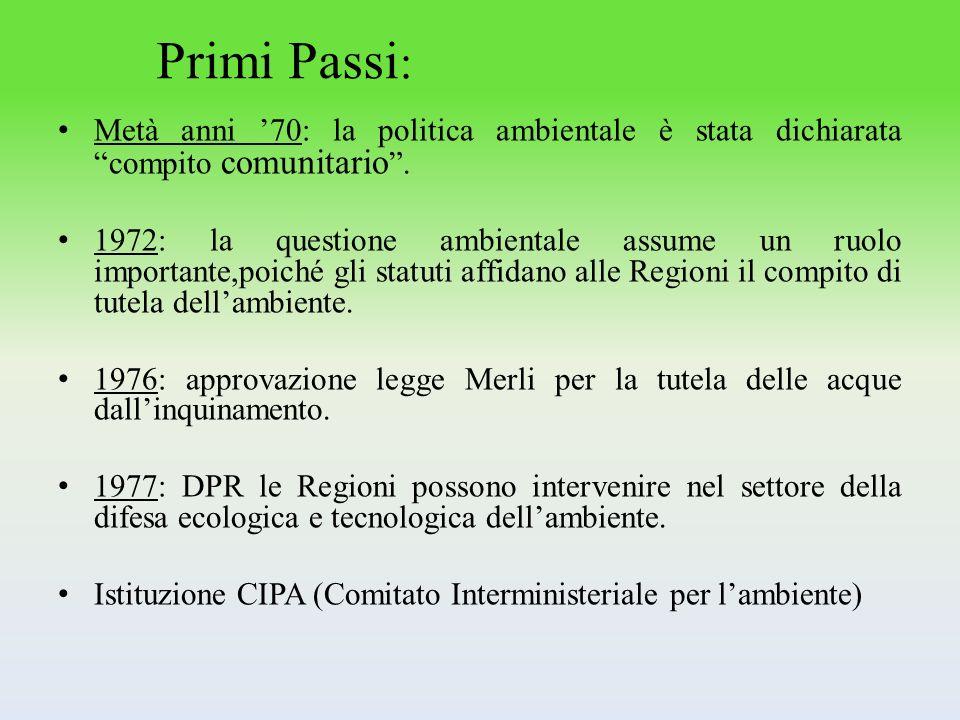 Primi Passi : Metà anni 70: la politica ambientale è stata dichiarata compito comunitario. 1972: la questione ambientale assume un ruolo importante,po