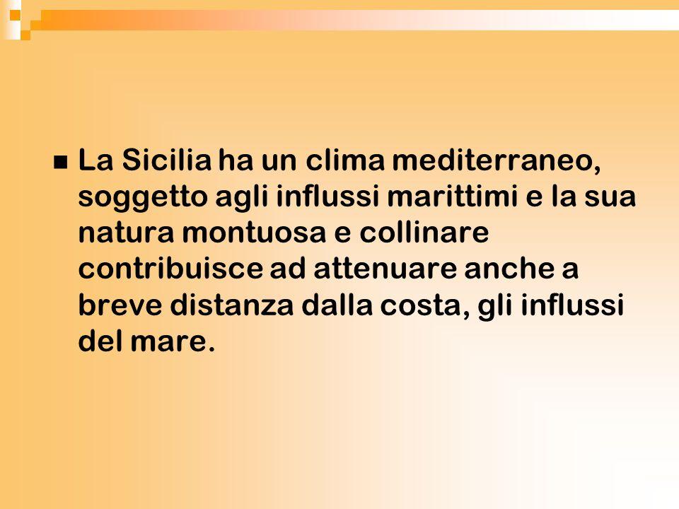 La Sicilia ha un clima mediterraneo, soggetto agli influssi marittimi e la sua natura montuosa e collinare contribuisce ad attenuare anche a breve dis