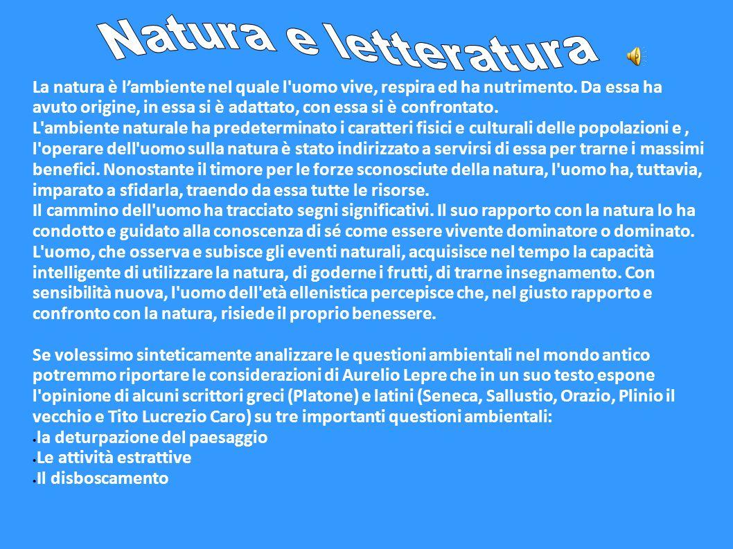 La natura è lambiente nel quale l'uomo vive, respira ed ha nutrimento. Da essa ha avuto origine, in essa si è adattato, con essa si è confrontato. L'a