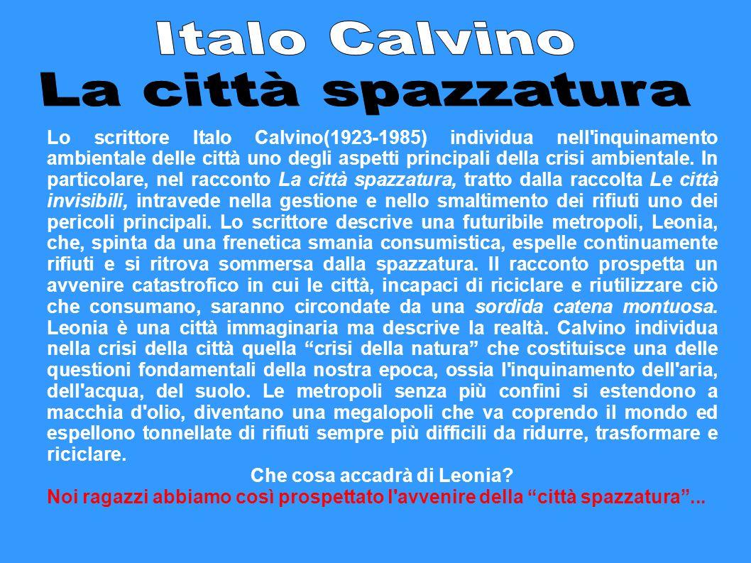 Lo scrittore Italo Calvino(1923-1985) individua nell'inquinamento ambientale delle città uno degli aspetti principali della crisi ambientale. In parti