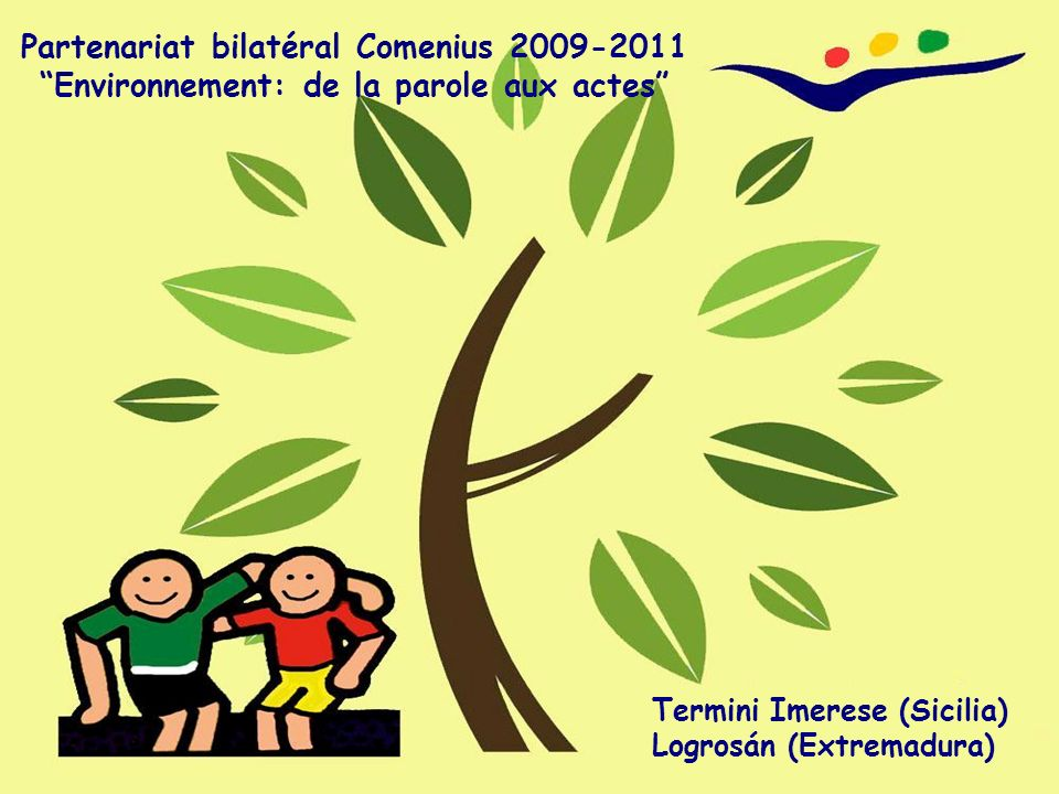 Partenariat bilatéral Comenius 2009-2011 Environnement: de la parole aux actes Termini Imerese (Sicilia) Logrosán (Extremadura)