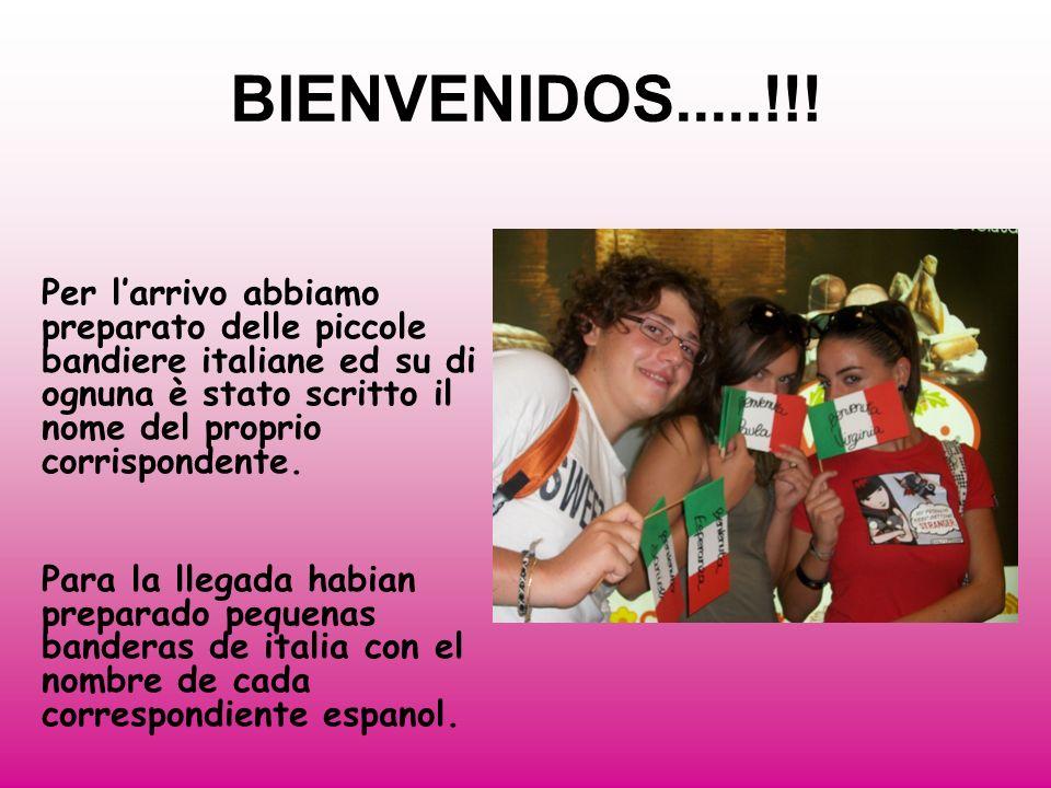 BIENVENIDOS.....!!! Per larrivo abbiamo preparato delle piccole bandiere italiane ed su di ognuna è stato scritto il nome del proprio corrispondente.