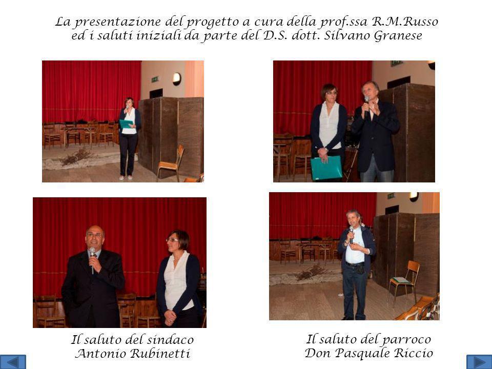 La presentazione del progetto a cura della prof.ssa R.M.Russo ed i saluti iniziali da parte del D.S. dott. Silvano Granese Il saluto del sindaco Anton