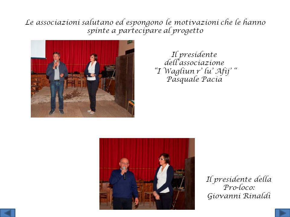 Le associazioni salutano ed espongono le motivazioni che le hanno spinte a partecipare al progetto Il presidente della Pro-loco: Giovanni Rinaldi Il p
