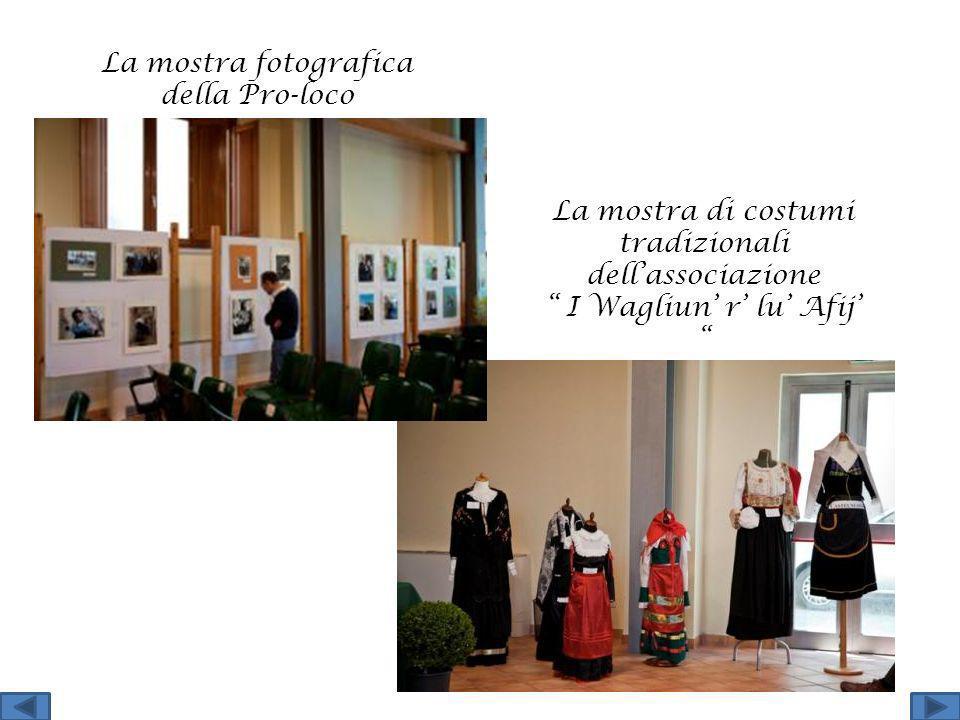 La mostra fotografica della Pro-loco La mostra di costumi tradizionali dellassociazione I Wagliun r lu Afij