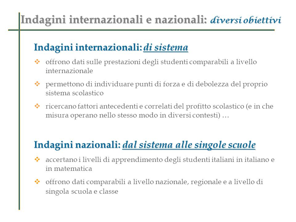 IEA IEA – PIRLS (Progress in International Reading Literacy Study) IEA – TIMMS (Trends in International Mathematics and Science Study)OCSE OCSE – PISA (Programme for International Student Assessment) OCSE – ALL (Adult Literacy and Life Skills ) Le indagini internazionali