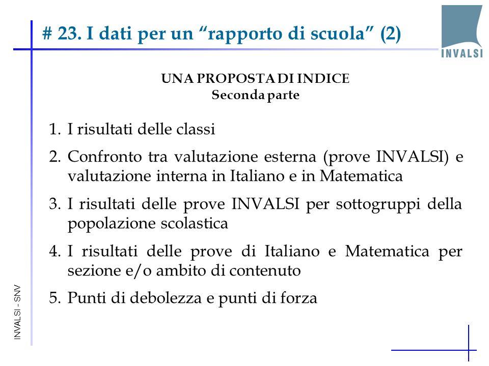 # 23. I dati per un rapporto di scuola (2) INVALSI - SNV UNA PROPOSTA DI INDICE Seconda parte 1.I risultati delle classi 2.Confronto tra valutazione e