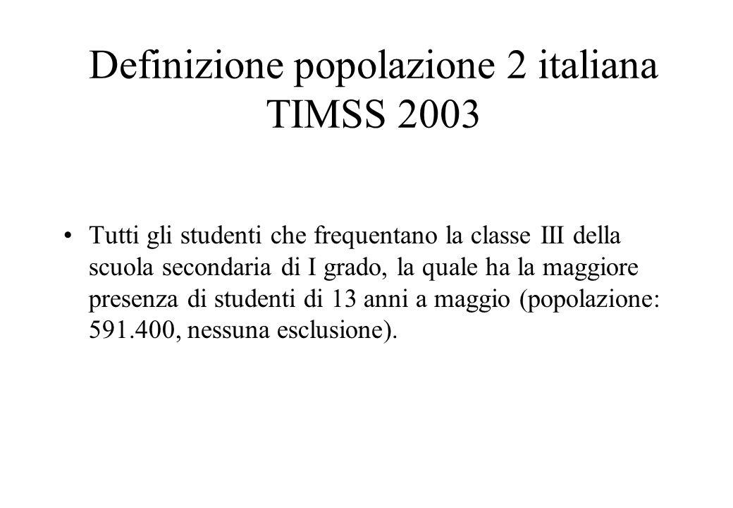 Definizione popolazione 2 italiana TIMSS 2003 Tutti gli studenti che frequentano la classe III della scuola secondaria di I grado, la quale ha la magg