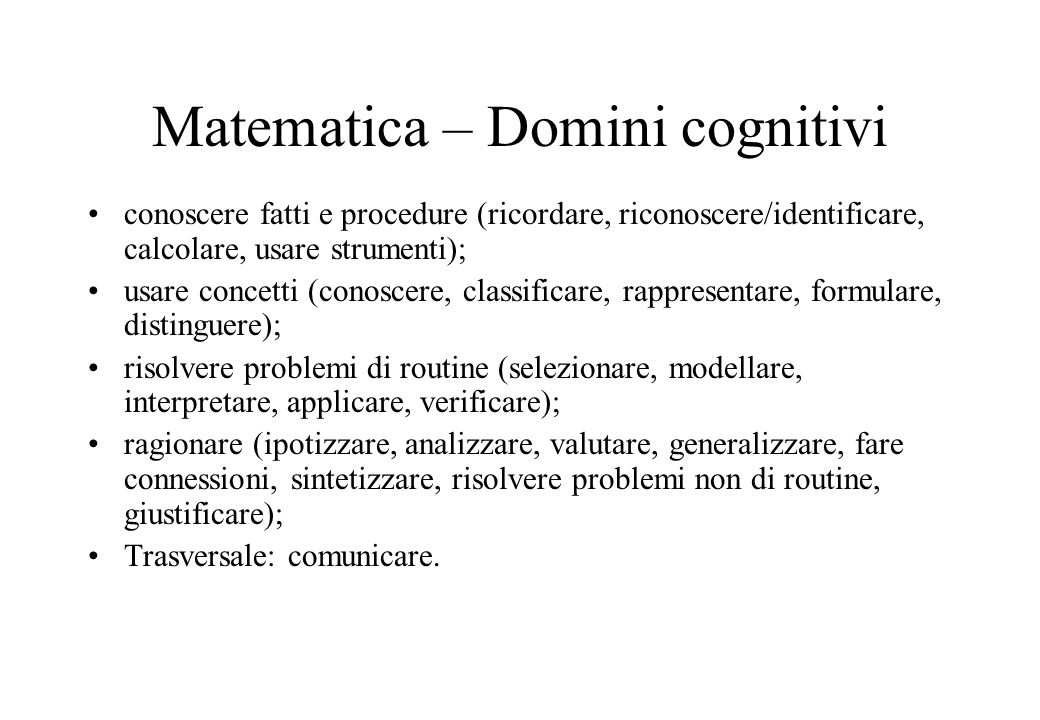 Matematica – Domini cognitivi conoscere fatti e procedure (ricordare, riconoscere/identificare, calcolare, usare strumenti); usare concetti (conoscere