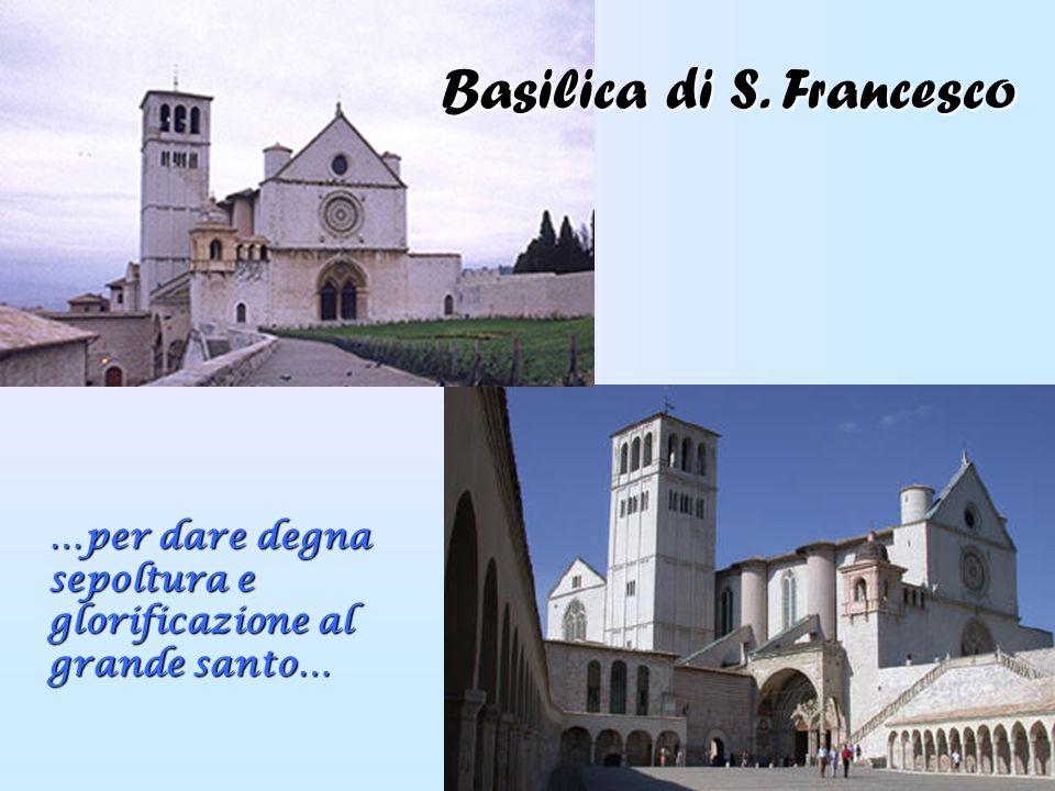 …per dare degna sepoltura e glorificazione al grande santo… Basilica di S. Francesco