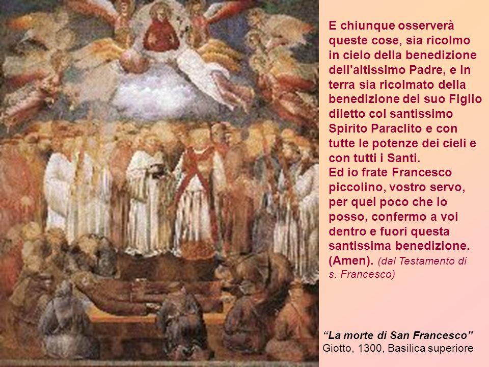 La morte di San Francesco Giotto, 1300, Basilica superiore E chiunque osserverà queste cose, sia ricolmo in cielo della benedizione dell'altissimo Pad