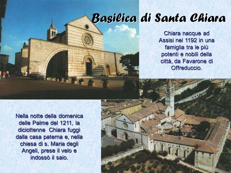 Basilica di Santa Chiara Chiara nacque ad Assisi nel 1192 in una famiglia tra le più potenti e nobili della città, da Favarone di Offreduccio. Nella n