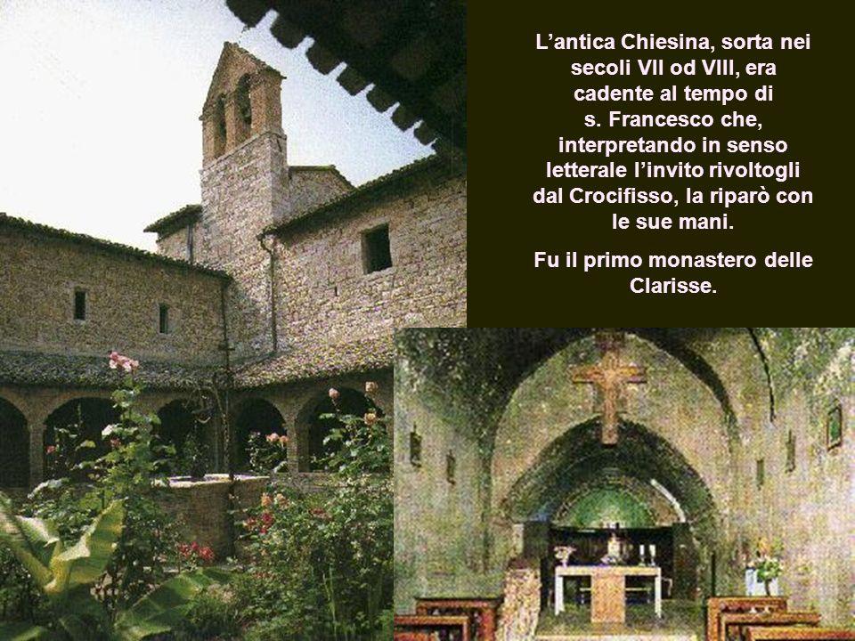 Lantica Chiesina, sorta nei secoli VII od VIII, era cadente al tempo di s. Francesco che, interpretando in senso letterale linvito rivoltogli dal Croc