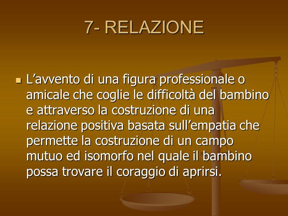 7- RELAZIONE Lavvento di una figura professionale o amicale che coglie le difficoltà del bambino e attraverso la costruzione di una relazione positiva