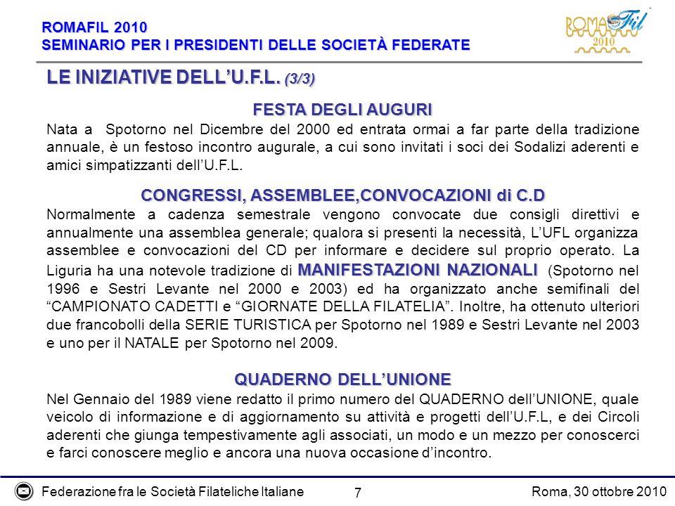 Federazione fra le Società Filateliche ItalianeRoma, 30 ottobre 2010 ROMAFIL 2010 SEMINARIO PER I PRESIDENTI DELLE SOCIETÀ FEDERATE 7 LE INIZIATIVE DELLU.F.L.