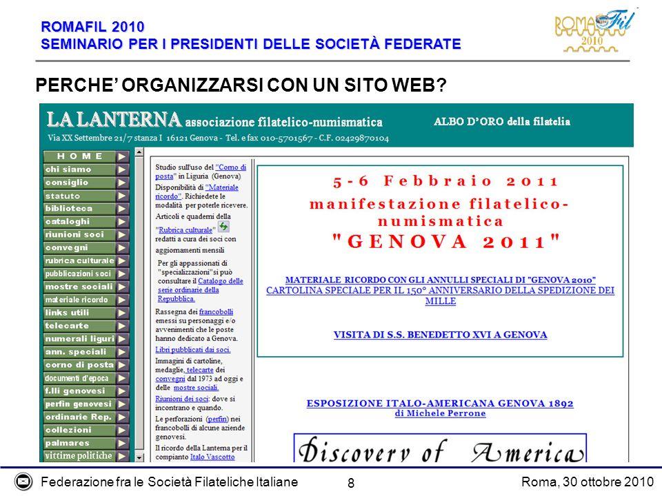 Federazione fra le Società Filateliche ItalianeRoma, 30 ottobre 2010 ROMAFIL 2010 SEMINARIO PER I PRESIDENTI DELLE SOCIETÀ FEDERATE 8 PERCHE ORGANIZZA