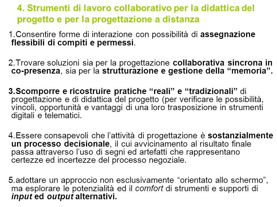 1.Consentire forme di interazione con possibilità di assegnazione flessibili di compiti e permessi. 2.Trovare soluzioni sia per la progettazione colla