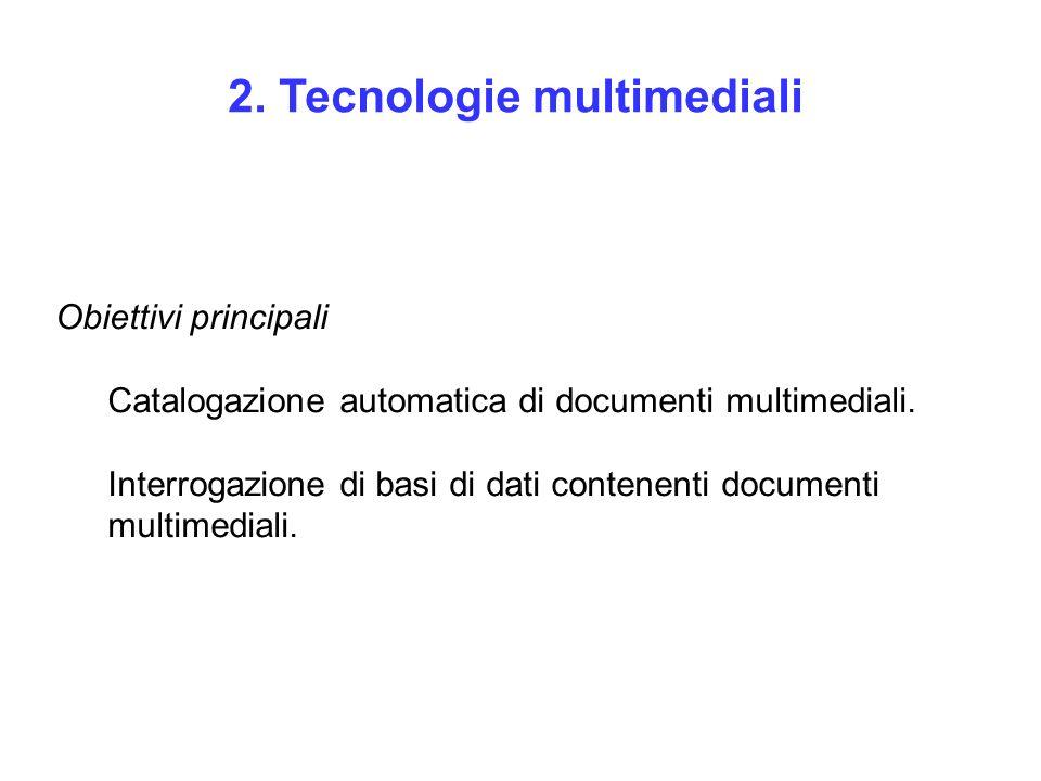 Obiettivi principali Catalogazione automatica di documenti multimediali. Interrogazione di basi di dati contenenti documenti multimediali. 2. Tecnolog