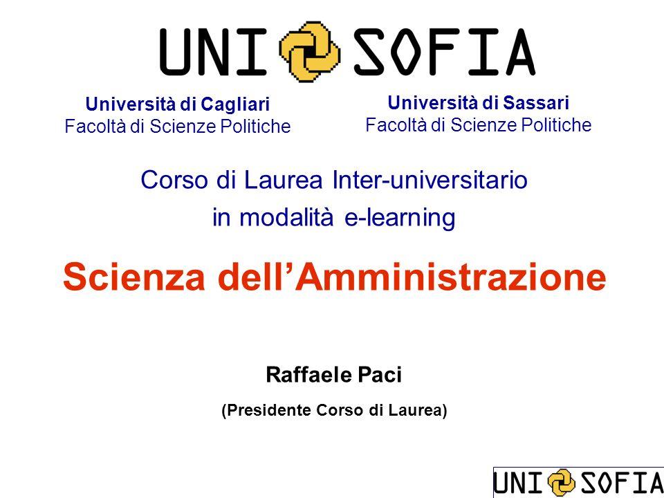 Università di Cagliari Facoltà di Scienze Politiche Corso di Laurea Inter-universitario in modalità e-learning Scienza dellAmministrazione Raffaele Pa