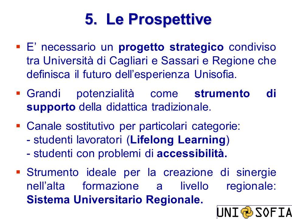 5. Le Prospettive E necessario un progetto strategico condiviso tra Università di Cagliari e Sassari e Regione che definisca il futuro dellesperienza