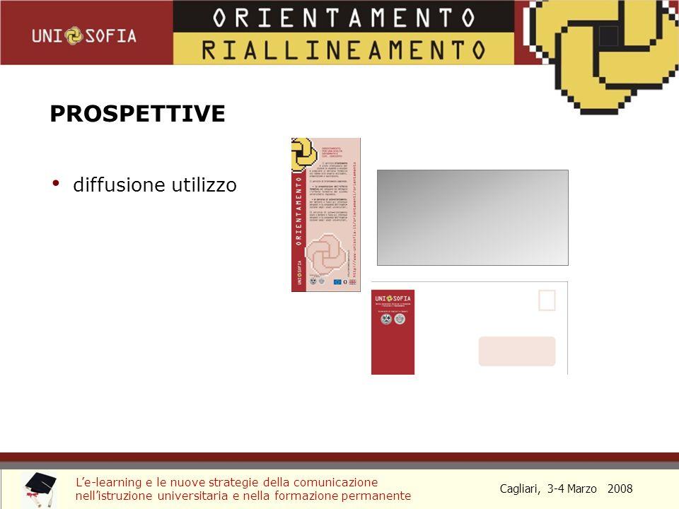Cagliari, 3-4 Marzo 2008 Le-learning e le nuove strategie della comunicazione nellistruzione universitaria e nella formazione permanente diffusione utilizzo PROSPETTIVE