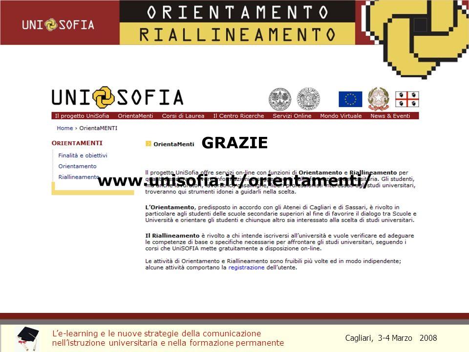 Cagliari, 3-4 Marzo 2008 Le-learning e le nuove strategie della comunicazione nellistruzione universitaria e nella formazione permanente GRAZIE www.unisofia.it/orientamenti/