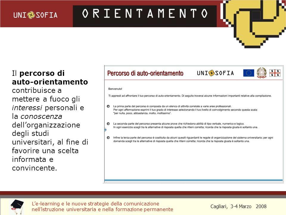 Cagliari, 3-4 Marzo 2008 Le-learning e le nuove strategie della comunicazione nellistruzione universitaria e nella formazione permanente Le prove di autovalutazione permettono di verificare il possesso delle competenze di base, specifiche per disciplina e per i corsi Unisofia.