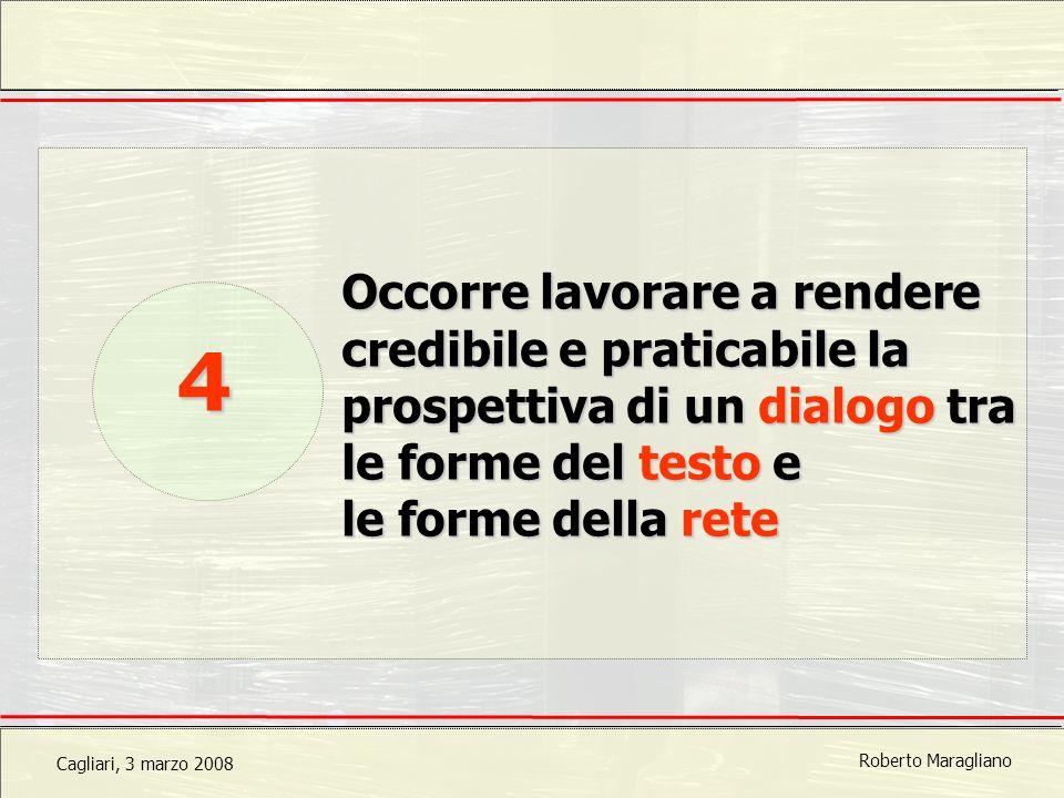 Cagliari, 3 marzo 2008 Roberto Maragliano Occorre lavorare a rendere credibile e praticabile la prospettiva di un dialogo tra le forme del testo e le forme della rete 4
