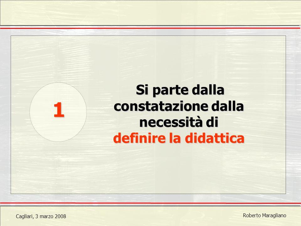 Cagliari, 3 marzo 2008 Roberto Maragliano Si parte dalla constatazione dalla necessità di definire la didattica 1
