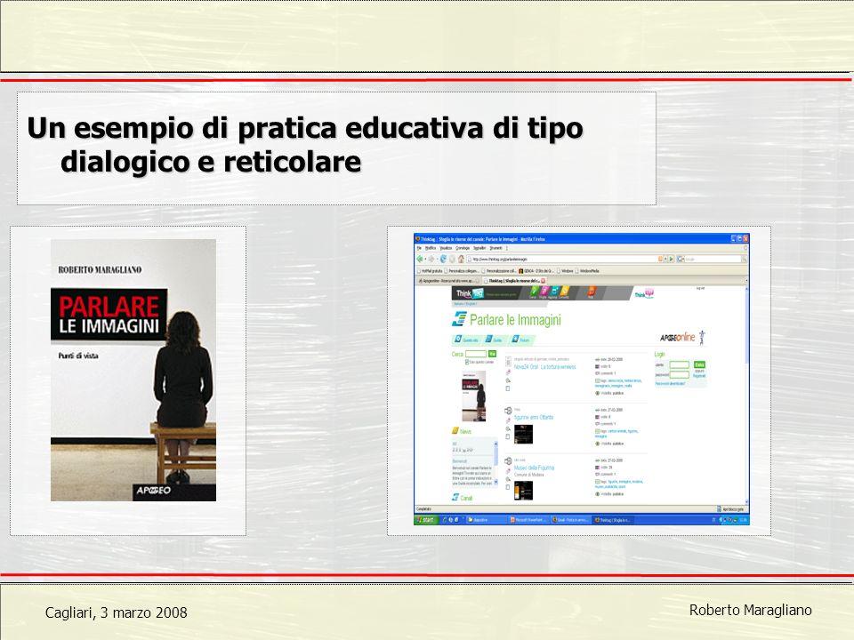 Cagliari, 3 marzo 2008 Roberto Maragliano Un esempio di pratica educativa di tipo dialogico e reticolare