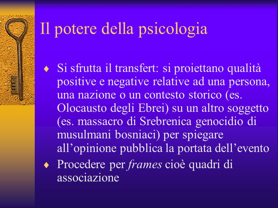 Il potere della psicologia Si sfrutta il transfert: si proiettano qualità positive e negative relative ad una persona, una nazione o un contesto storico (es.