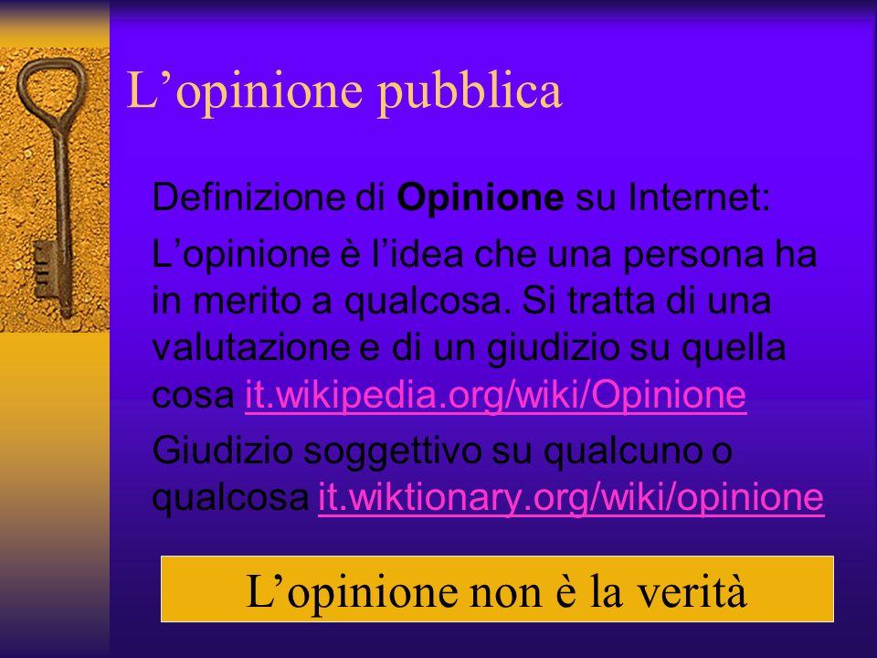 Lopinione pubblica Definizione di Opinione su Internet: Lopinione è lidea che una persona ha in merito a qualcosa.