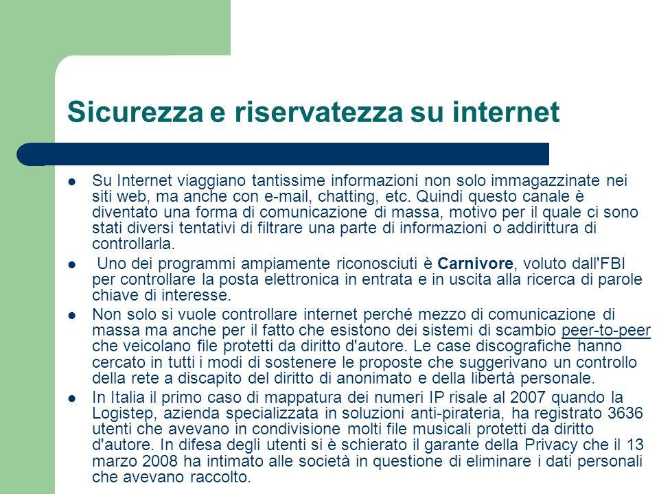 Sicurezza e riservatezza su internet Su Internet viaggiano tantissime informazioni non solo immagazzinate nei siti web, ma anche con e-mail, chatting, etc.