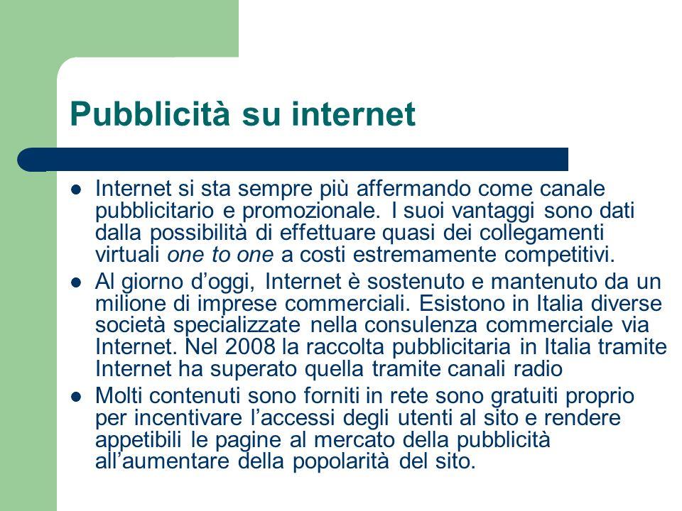 Pubblicità su internet Internet si sta sempre più affermando come canale pubblicitario e promozionale.