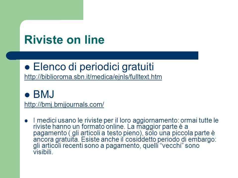 Riviste on line Elenco di periodici gratuiti http://biblioroma.sbn.it/medica/ejnls/fulltext.htm BMJ http://bmj.bmjjournals.com/ I medici usano le rivi