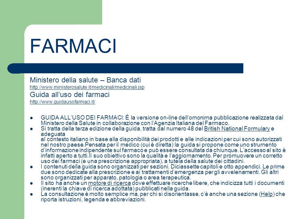 FARMACI Ministero della salute – Banca dati http://www.ministerosalute.it/medicinali/medicinali.jsp Guida alluso dei farmaci http://www.guidausofarmac
