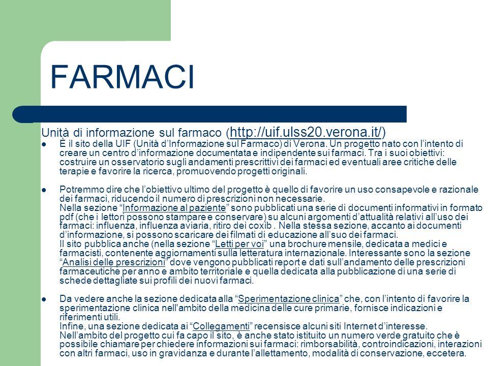 FARMACI Unità di informazione sul farmaco ( http://uif.ulss20.verona.it/) http://uif.ulss20.verona.it/ È il sito della UIF (Unità dInformazione sul Fa