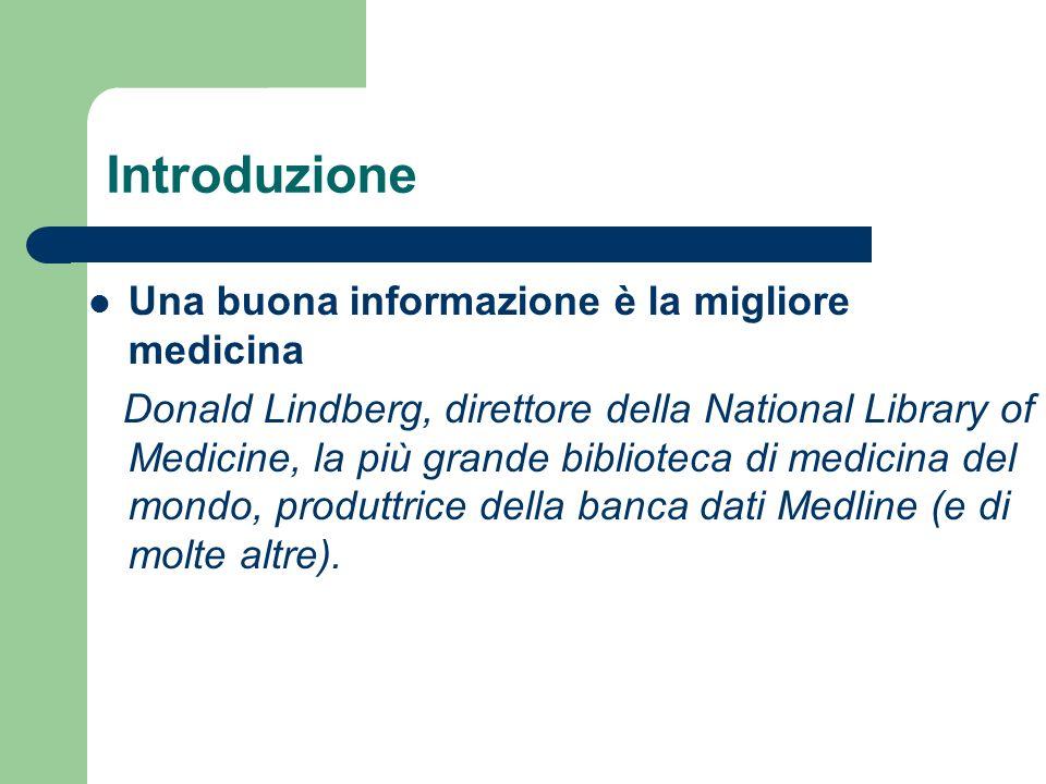 Introduzione Una buona informazione è la migliore medicina Donald Lindberg, direttore della National Library of Medicine, la più grande biblioteca di