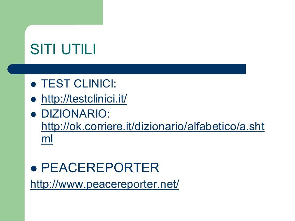 SITI UTILI TEST CLINICI: http://testclinici.it/ DIZIONARIO: http://ok.corriere.it/dizionario/alfabetico/a.sht ml http://ok.corriere.it/dizionario/alfa